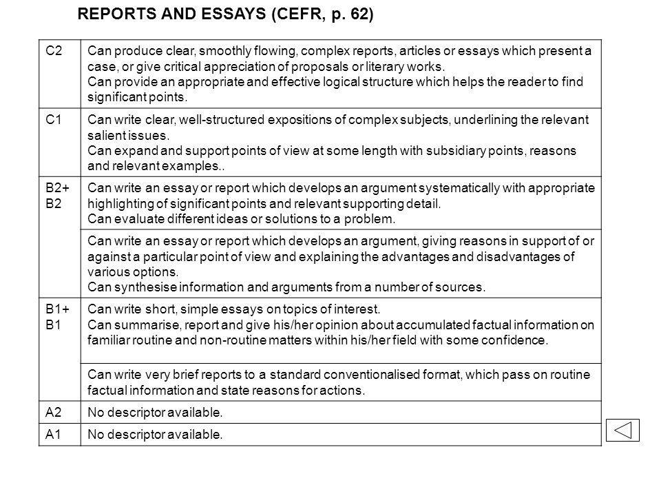 REPORTS AND ESSAYS (CEFR, p. 62) C2Can produce clear, smoothly flowing, complex reports, articles or essays which present a case, or give critical app
