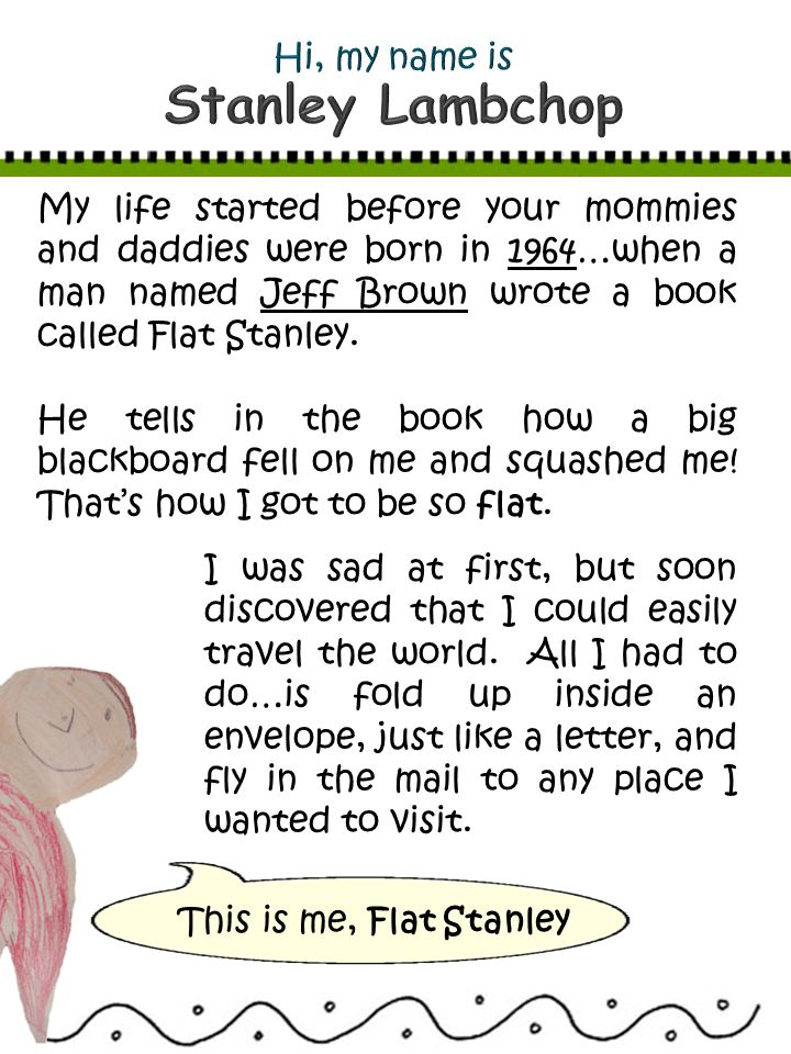 My life started before your mommies and daddies were born in 1964…when a man named Jeff Brown wrote a book called Flat Stanley.