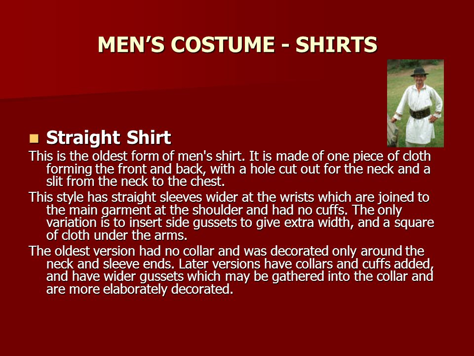 MENS COSTUME - SHIRTS Straight Shirt Straight Shirt This is the oldest form of men s shirt.