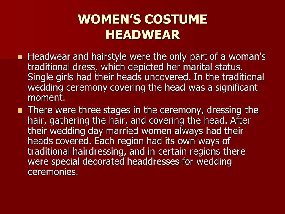 WOMENS COSTUME HEADWEAR Headwear and hairstyle were the only part of a woman s traditional dress, which depicted her marital status.