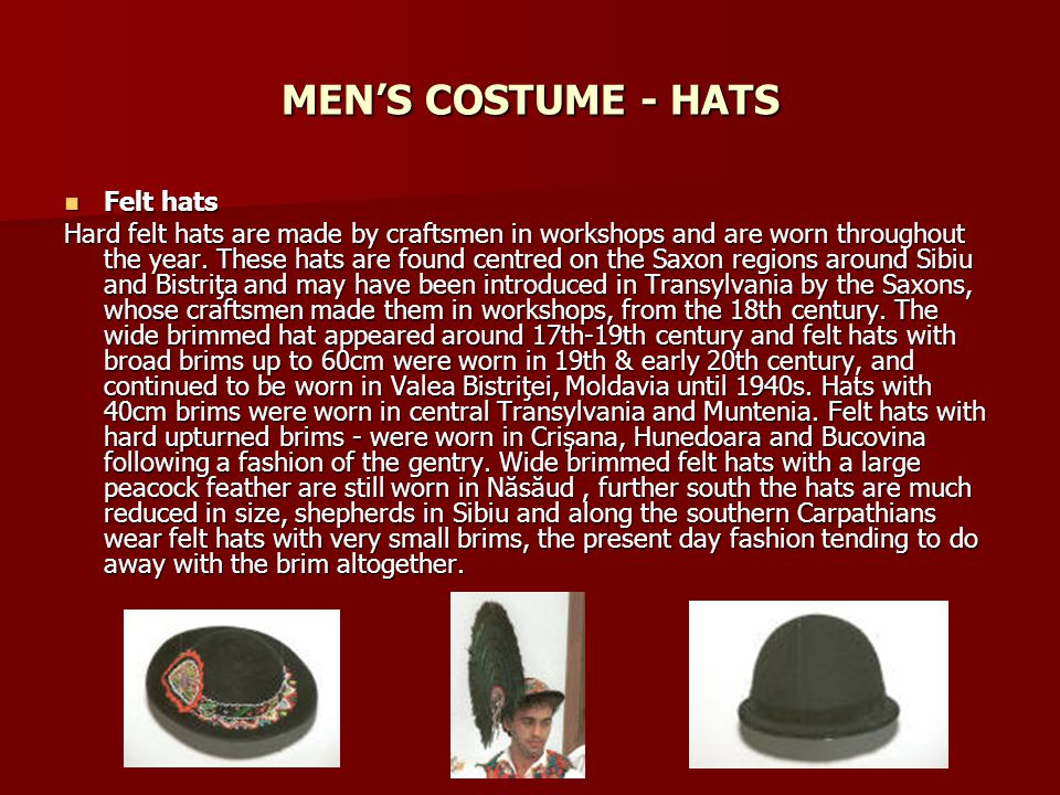MENS COSTUME - HATS Felt hats Felt hats Hard felt hats are made by craftsmen in workshops and are worn throughout the year.