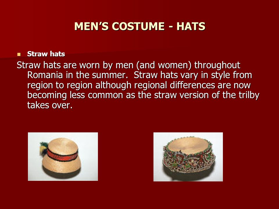 MENS COSTUME - HATS Straw hats Straw hats Straw hats are worn by men (and women) throughout Romania in the summer.