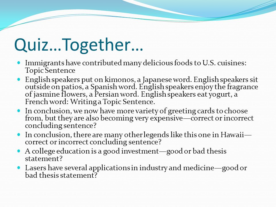Quiz…Together… Immigrants have contributed many delicious foods to U.S. cuisines: Topic Sentence English speakers put on kimonos, a Japanese word. Eng