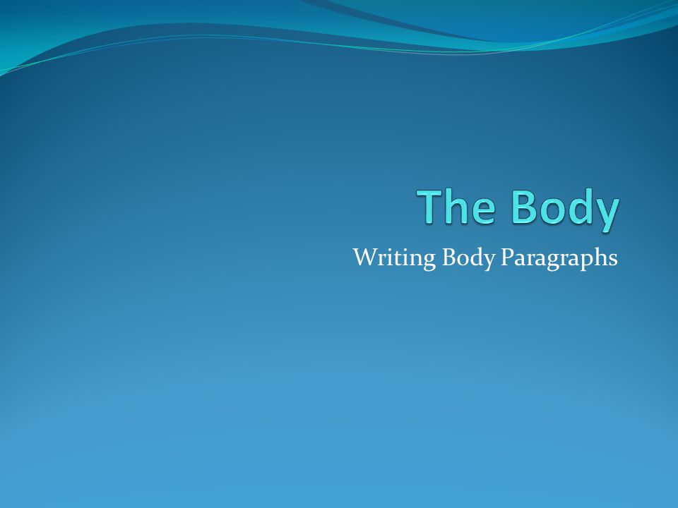 You can develop body paragraphs by using details and examples Supporting idea Details and examples Burns calories Lose weight Regular exercise Feel more relaxed Details: Muscles that are working burn more fat calories You lose weight and look slimmer and trimmer Examples: Running, bicycling, or some other aerobic activity You feel rested and ready to go during the day, and you sleep better at night