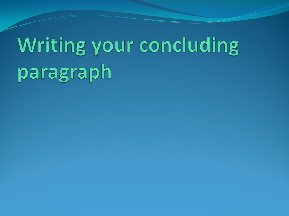 Concluding Paragraph The last paragraph of your essay is the concluding paragraph.