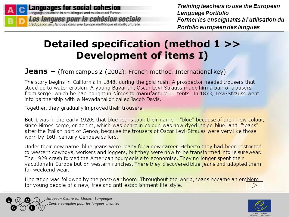 Training teachers to use the European Language Portfolio Former les enseignants à lutilisation du Porfolio européen des langues Detailed specification (method 1 >> Development of items I) Jeans – (from campus 2 (2002): French method.