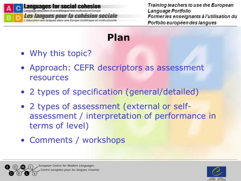 Training teachers to use the European Language Portfolio Former les enseignants à lutilisation du Porfolio européen des langues (detailed specification) Written production B2 – sample Theme related to the author s particular area or more general subjects, in the form of an essay or reader s letter presenting arguments for and against a point of view, developing and arguing important points with the aid of significant details and examples (< Extent of vocabulary B2; development of themes B2)