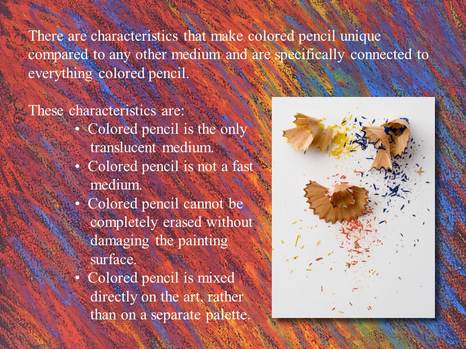 There are characteristics that make colored pencil unique compared to any other medium and are specifically connected to everything colored pencil.