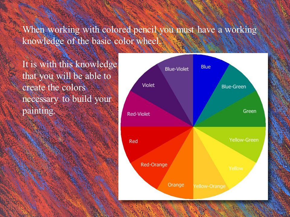 When working with colored pencil you must have a working knowledge of the basic color wheel.