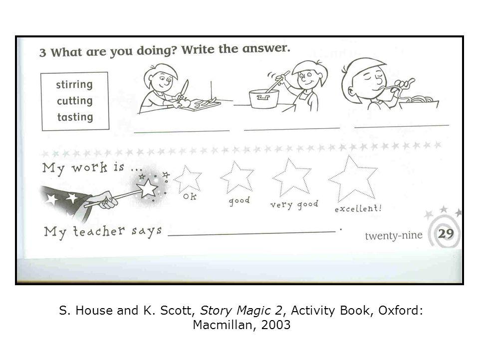 S. House and K. Scott, Story Magic 2, Activity Book, Oxford: Macmillan, 2003