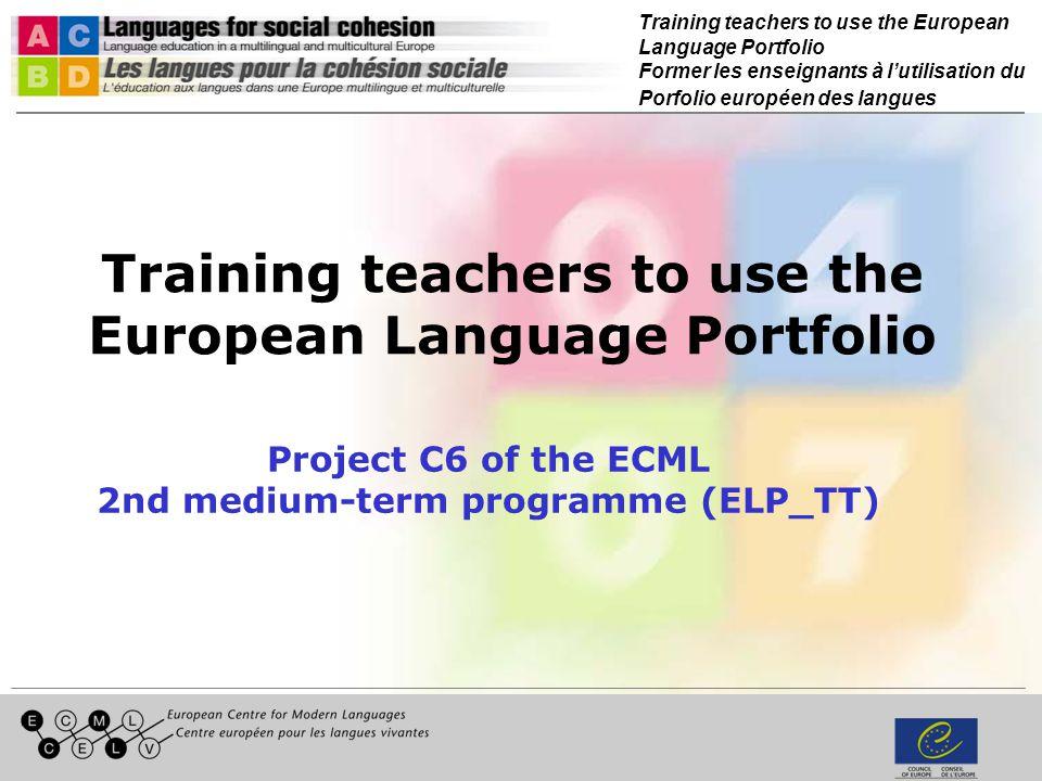 Training teachers to use the European Language Portfolio Former les enseignants à lutilisation du Porfolio européen des langues Training teachers to u