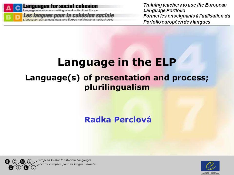 Training teachers to use the European Language Portfolio Former les enseignants à lutilisation du Porfolio européen des langues Language in the ELP La