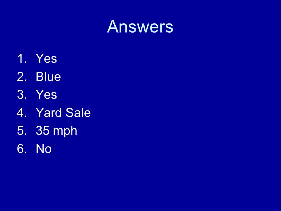 Answers 1.Yes 2.Blue 3.Yes 4.Yard Sale 5.35 mph 6.No