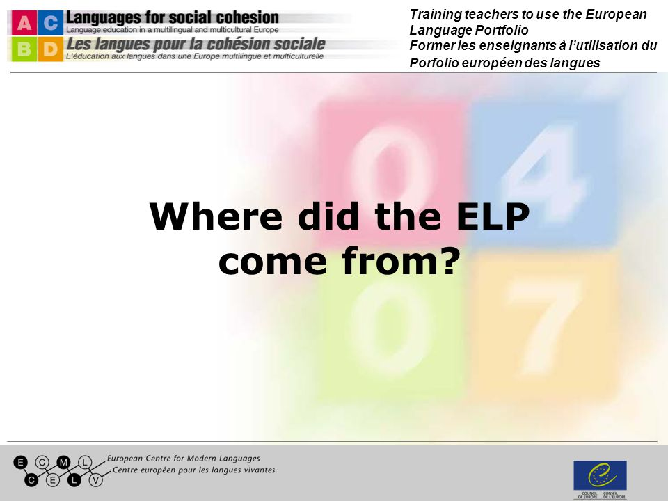 Training teachers to use the European Language Portfolio Former les enseignants à lutilisation du Porfolio européen des langues Where did the ELP come from?