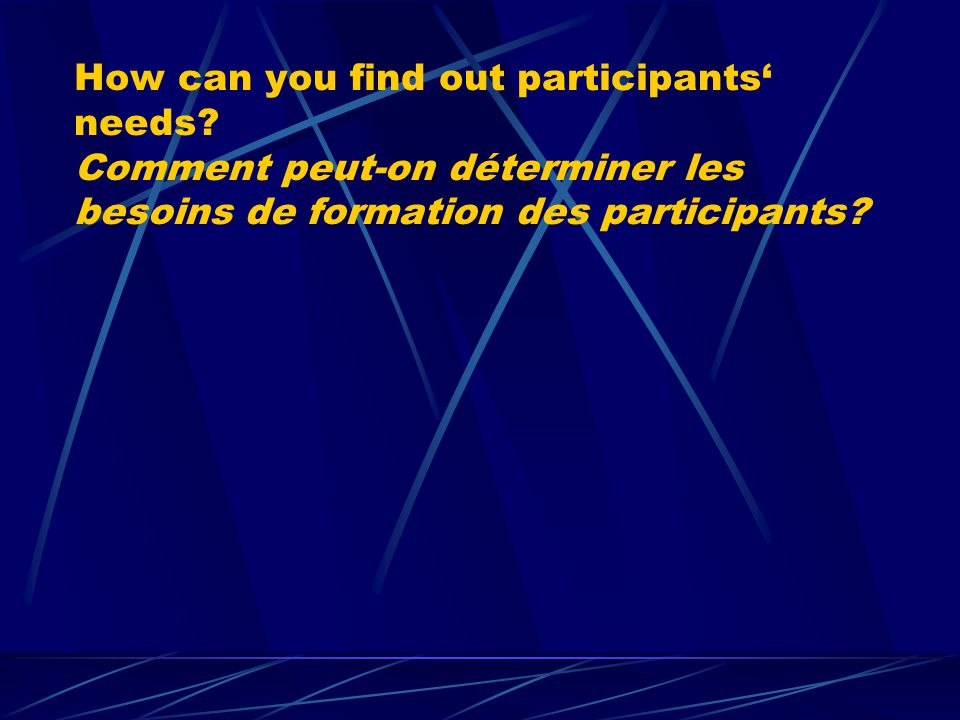 How can you find out participants needs.