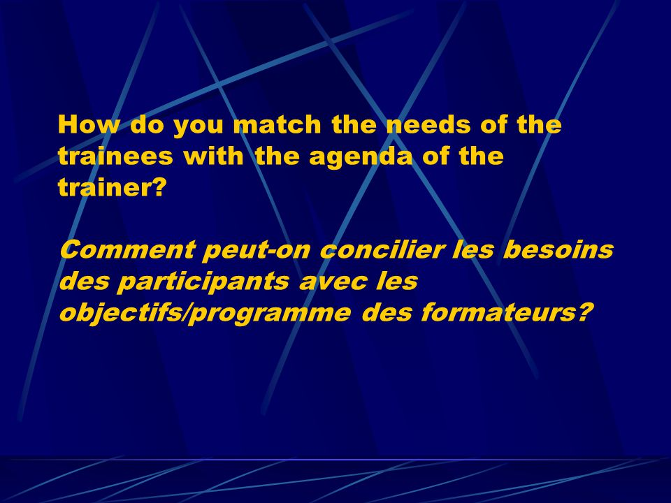How do you match the needs of the trainees with the agenda of the trainer? Comment peut-on concilier les besoins des participants avec les objectifs/p