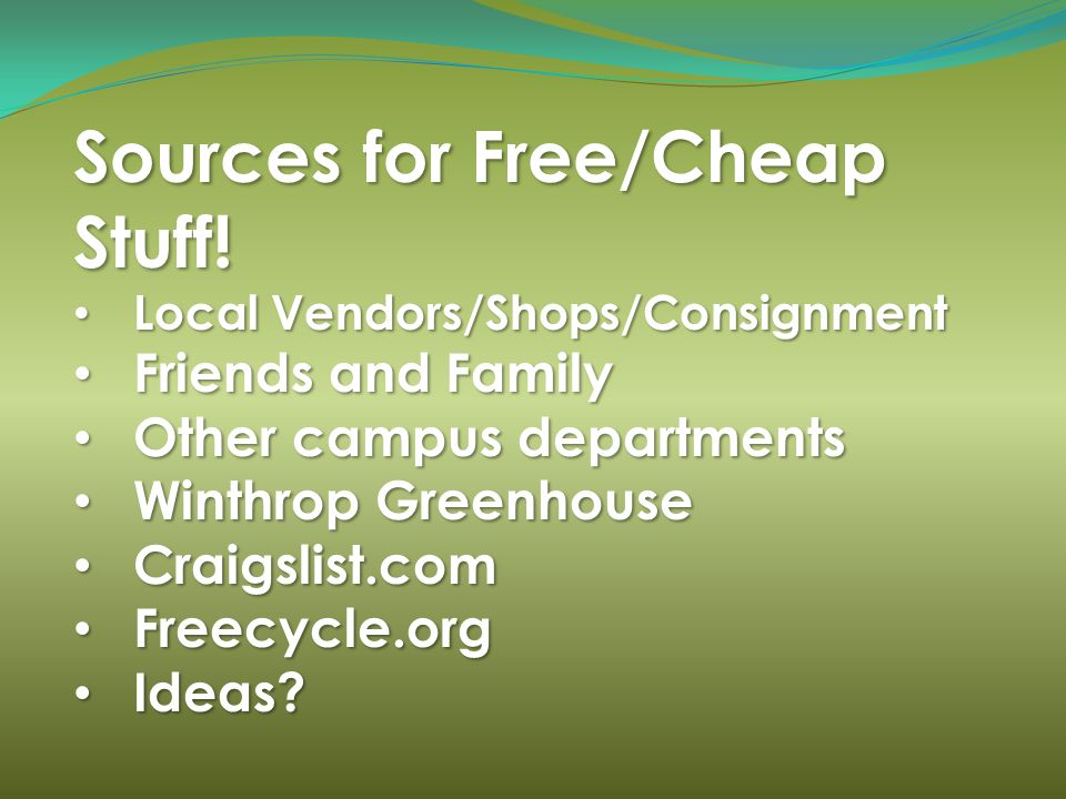 Sources for Free/Cheap Stuff! Local Vendors/Shops/Consignment Local Vendors/Shops/Consignment Friends and Family Friends and Family Other campus depar