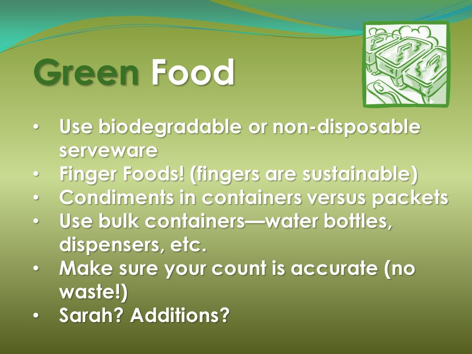 Green Food Use biodegradable or non-disposable serveware Use biodegradable or non-disposable serveware Finger Foods.
