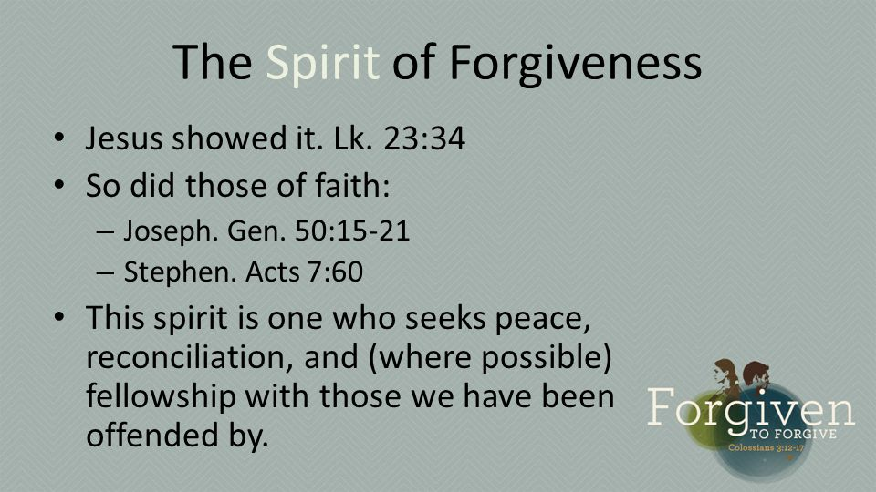 The Spirit of Forgiveness Jesus showed it. Lk. 23:34 So did those of faith: – Joseph.
