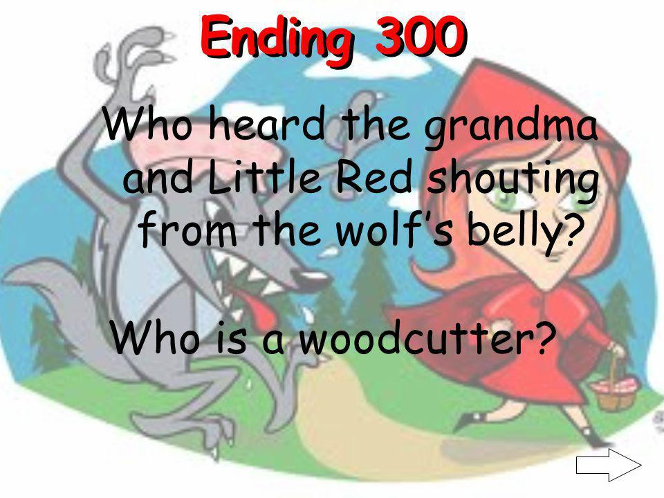 Ending 200 What happened after Little Red noticed the grandmothers mouth What is she got eaten