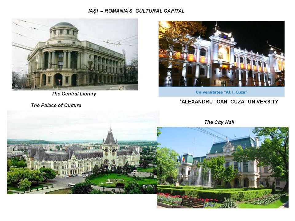 The City Hall The Palace of Culture ALEXANDRU IOAN CUZA UNIVERSITY The Central Library IAŞI – ROMANIAS CULTURAL CAPITAL