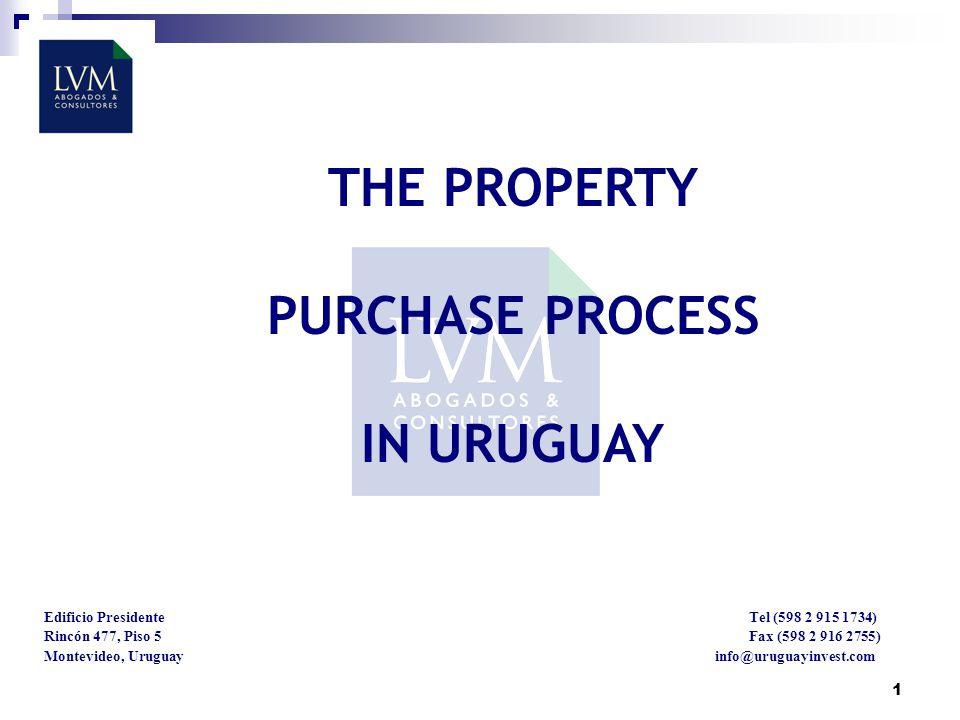 1 Edificio Presidente Tel (598 2 915 1734) Rincón 477, Piso 5 Fax (598 2 916 2755) Montevideo, Uruguay info@uruguayinvest.com THE PROPERTY PURCHASE PROCESS IN URUGUAY