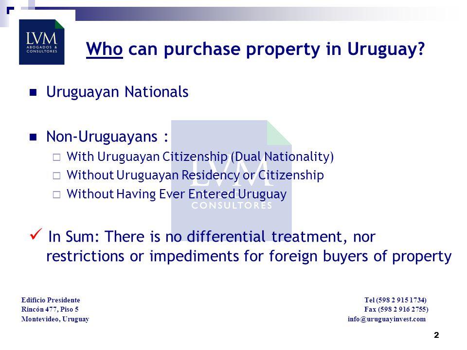 2 Edificio Presidente Tel (598 2 915 1734) Rincón 477, Piso 5 Fax (598 2 916 2755) Montevideo, Uruguay info@uruguayinvest.com Who can purchase property in Uruguay.