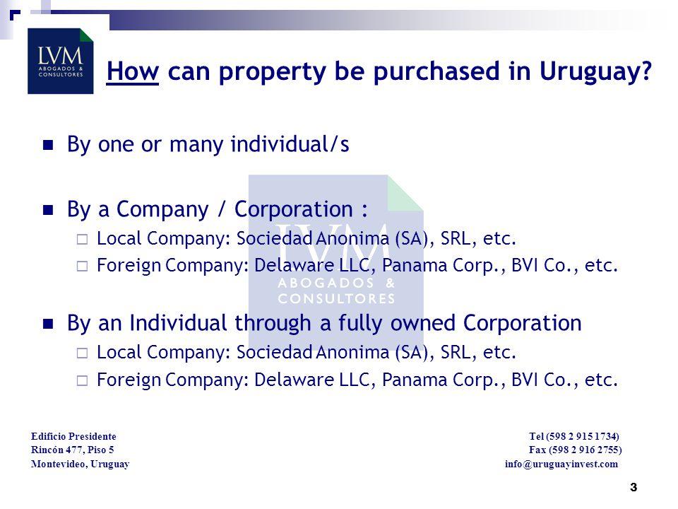 3 Edificio Presidente Tel (598 2 915 1734) Rincón 477, Piso 5 Fax (598 2 916 2755) Montevideo, Uruguay info@uruguayinvest.com How can property be purchased in Uruguay.