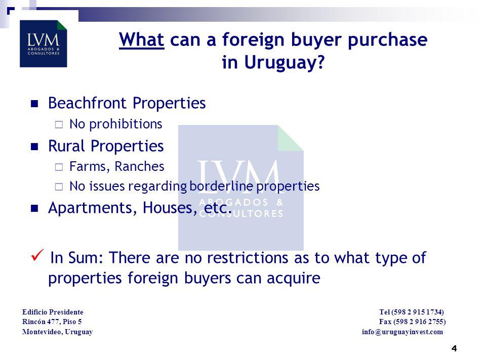 4 Edificio Presidente Tel (598 2 915 1734) Rincón 477, Piso 5 Fax (598 2 916 2755) Montevideo, Uruguay info@uruguayinvest.com What can a foreign buyer purchase in Uruguay.