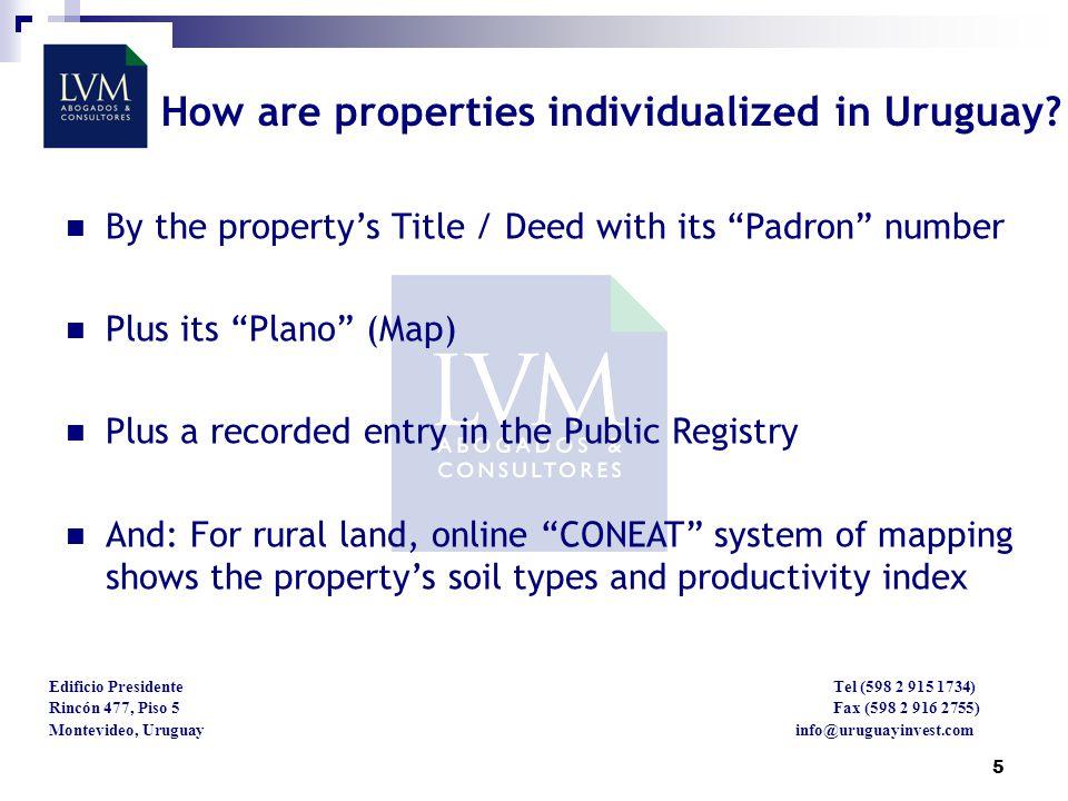 5 Edificio Presidente Tel (598 2 915 1734) Rincón 477, Piso 5 Fax (598 2 916 2755) Montevideo, Uruguay info@uruguayinvest.com How are properties individualized in Uruguay.