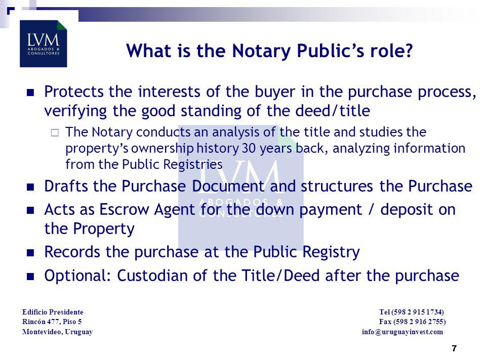 7 Edificio Presidente Tel (598 2 915 1734) Rincón 477, Piso 5 Fax (598 2 916 2755) Montevideo, Uruguay info@uruguayinvest.com What is the Notary Publics role.