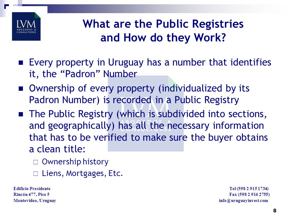 8 Edificio Presidente Tel (598 2 915 1734) Rincón 477, Piso 5 Fax (598 2 916 2755) Montevideo, Uruguay info@uruguayinvest.com What are the Public Registries and How do they Work.
