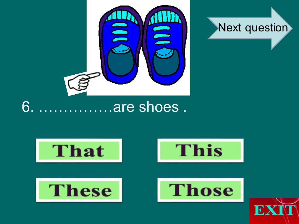 6. ……………are shoes. Next question