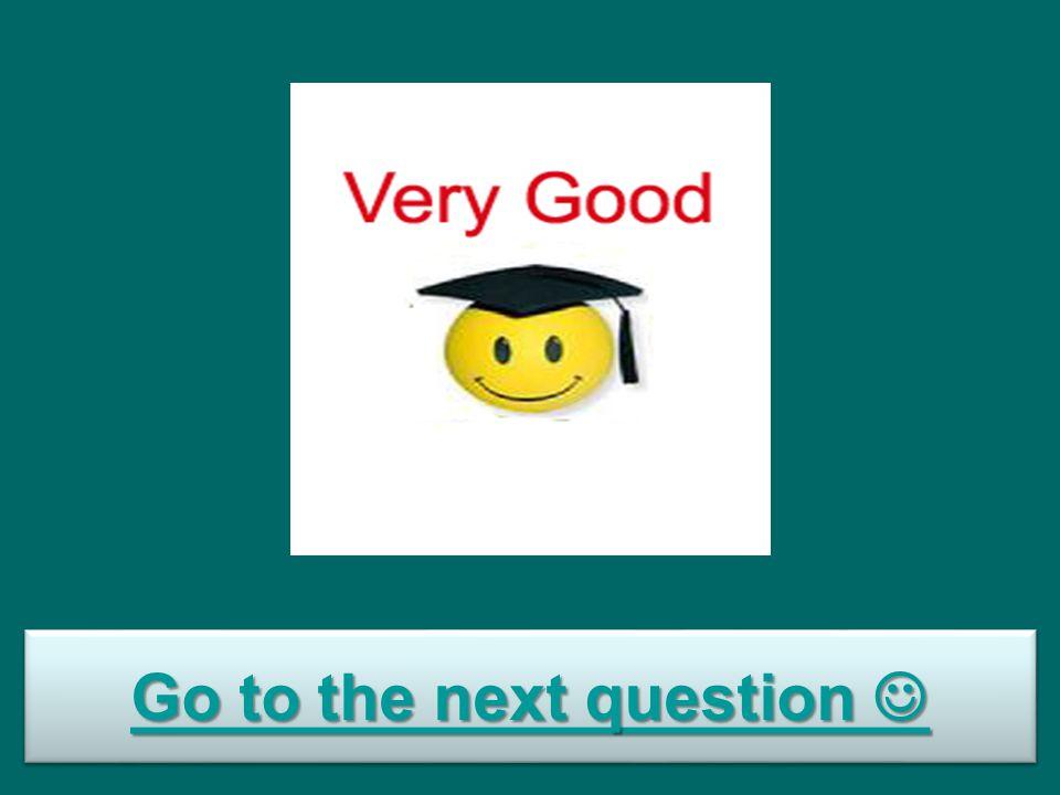 Go to the next question Go to the next question Go to the next question Go to the next question