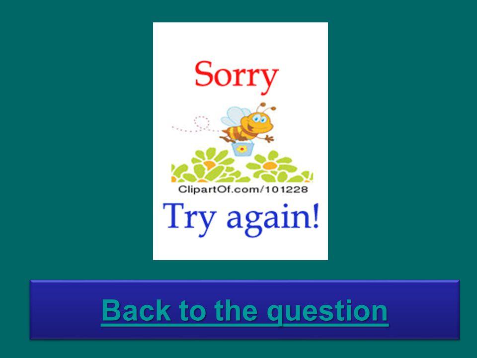 Back to the question Back to the question Back to the question Back to the question