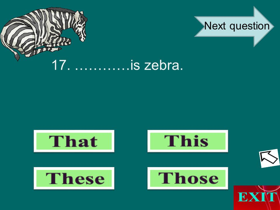 17. …………is zebra. Next question