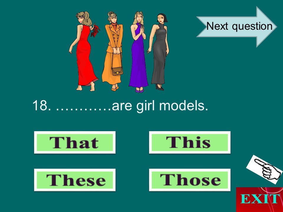 18. …………are girl models. Next question