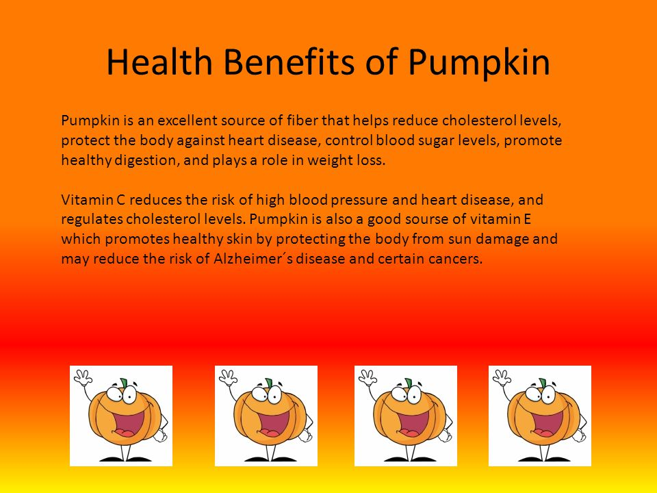 Health Benefits of Pumpkin Pumpkin is an excellent source of fiber that helps reduce cholesterol levels, protect the body against heart disease, control blood sugar levels, promote healthy digestion, and plays a role in weight loss.