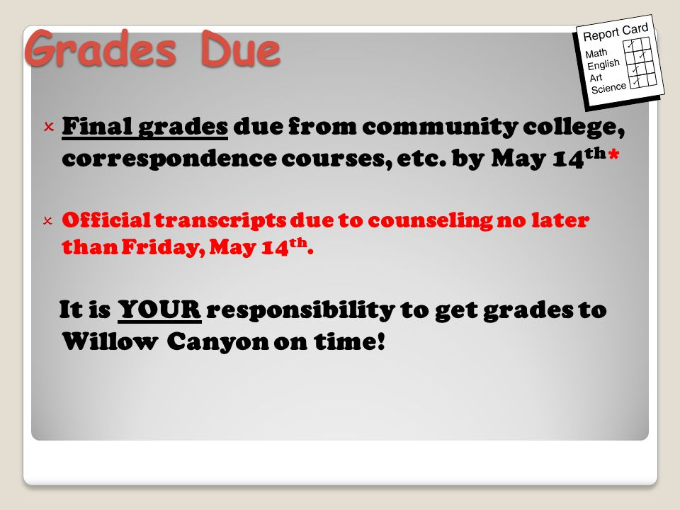 Grades Due Final grades due from community college, correspondence courses, etc.