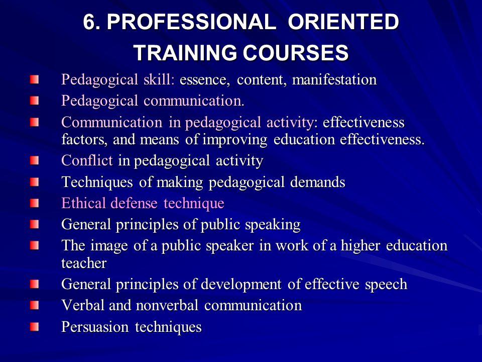 6. PROFESSIONAL ORIENTED TRAINING COURSES Pedagogical skill: essence, content, manifestation Pedagogical communication. Communication in pedagogical a