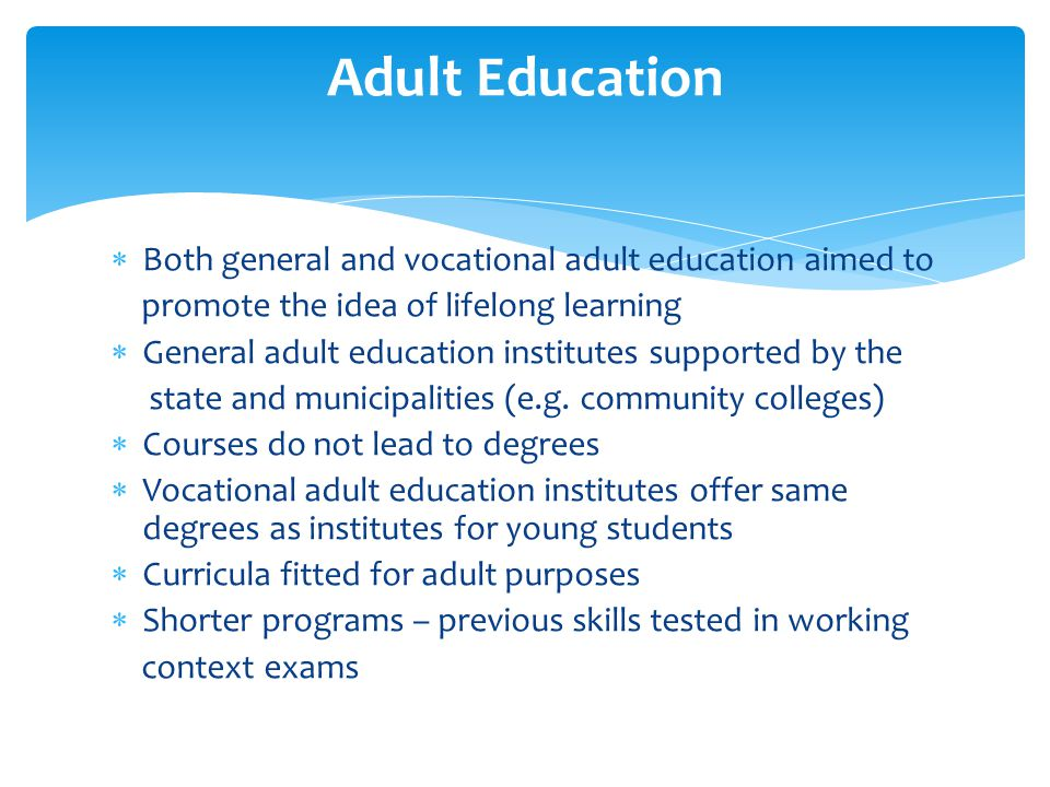 Both general and vocational adult education aimed to promote the idea of lifelong learning General adult education institutes supported by the state a