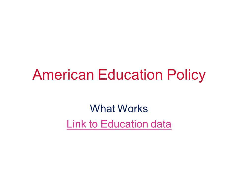 American Education Policy What Works Link to Education data