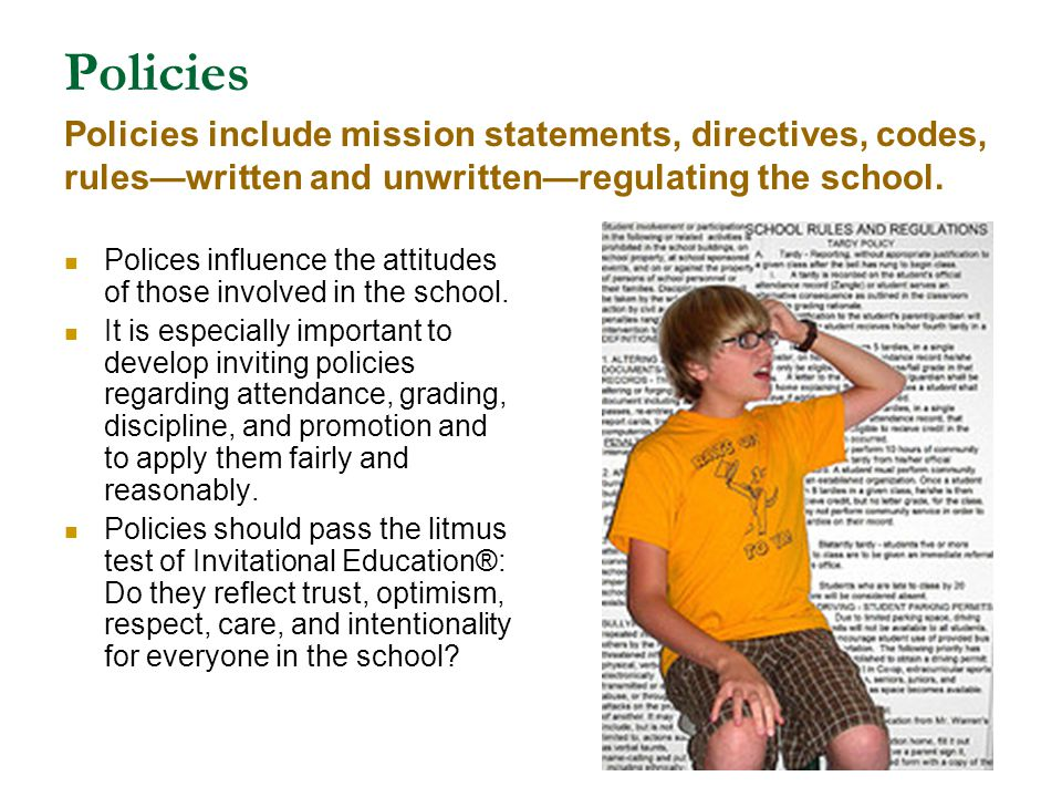Policies Polices influence the attitudes of those involved in the school. It is especially important to develop inviting policies regarding attendance