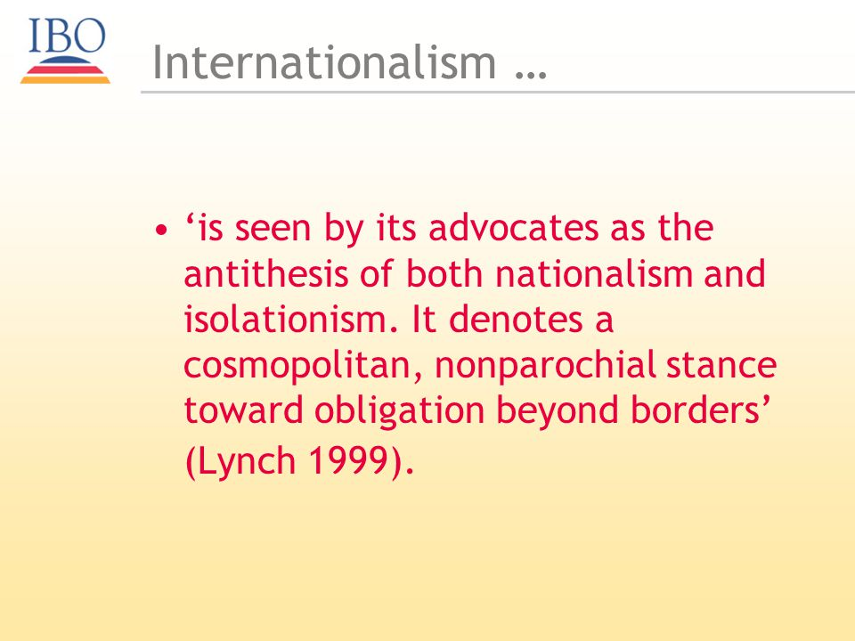 Internationalism … is seen by its advocates as the antithesis of both nationalism and isolationism.