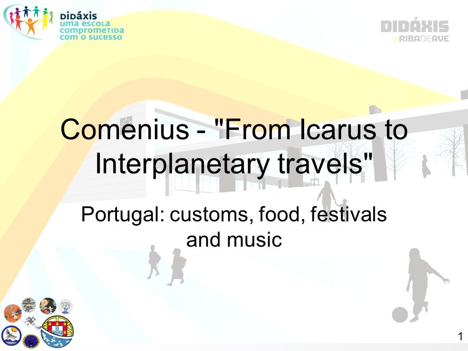 Comenius - From Icarus to Interplanetary travels Portugal: customs, food, festivals and music 1