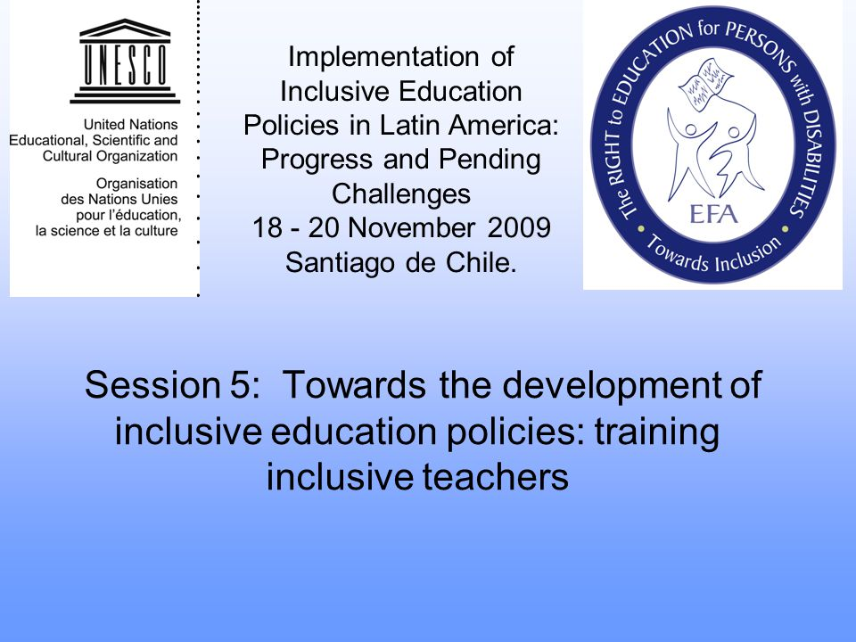 Session 5: Towards the development of inclusive education policies: training inclusive teachers Implementation of Inclusive Education Policies in Lati
