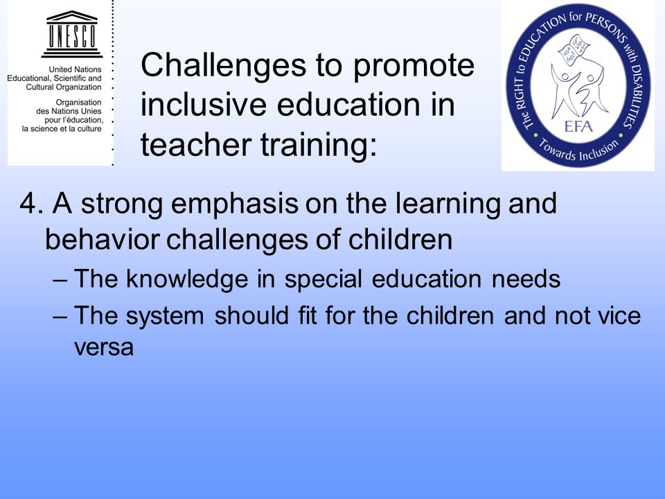 Challenges to promote inclusive education in teacher training: 4. A strong emphasis on the learning and behavior challenges of children –The knowledge