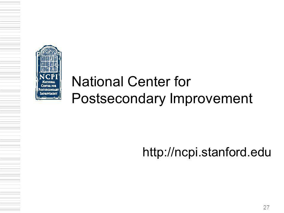 27 http://ncpi.stanford.edu National Center for Postsecondary Improvement