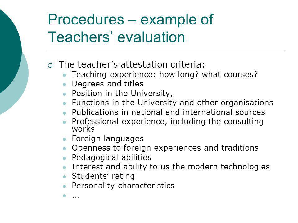 Procedures – example of Teachers evaluation The teachers attestation criteria: Teaching experience: how long.