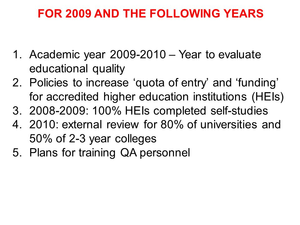 FOR 2009 AND THE FOLLOWING YEARS 1.Academic year 2009-2010 – Year to evaluate educational quality 2.Policies to increase quota of entry and funding fo